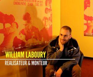 Interview de William Laboury, réalisateur monteur